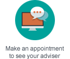 Make an appointment to see your adviser
